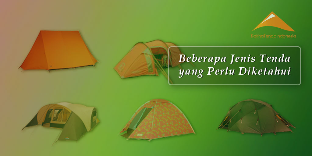 Beberapa Jenis Tenda Luar Ruangan yang Perlu Kita Ketahui